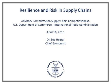 Resilience and Risk in Supply Chains Advisory Committee on Supply Chain Competitiveness, U.S. Department of Commerce | International Trade Administration.