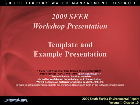 2009 South Florida Environmental Report Volume I, Chapter 10 2009 SFER Workshop Presentation Template and Example Presentation * If you need help or for.