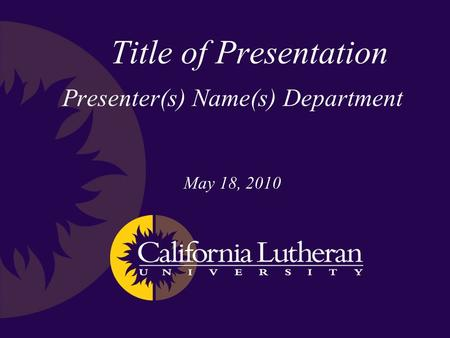 Presenter(s) Name(s) Department May 18, 2010 Title of Presentation.