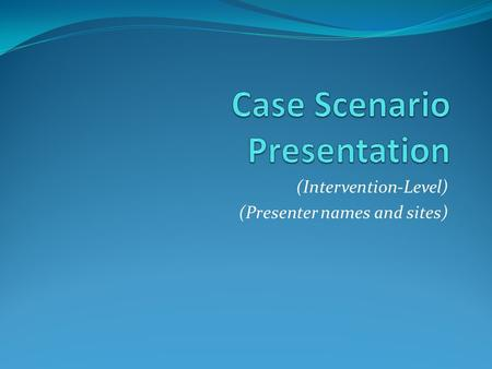 (Intervention-Level) (Presenter names and sites).