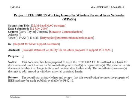 Submission doc.: IEEE 802.15-04/0339r0 Jul 2004 Slide 1 Project: IEEE P802.15 Working Group for Wireless Personal Area Networks (WPANs) Submission Title: