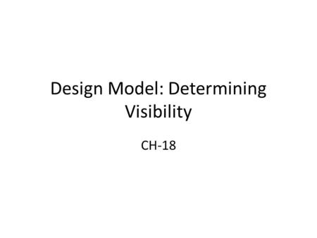 Design Model: Determining Visibility CH-18. Objectives Identify four kinds of visibility. Design to establish visibility. Illustrate kinds of visibility.