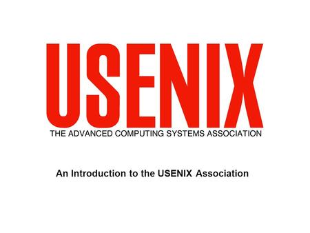 An Introduction to the USENIX Association The Advanced Computing Systems Association.