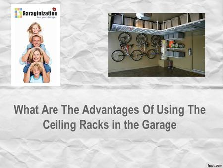 What Are The Advantages Of Using The Ceiling Racks in the Garage.