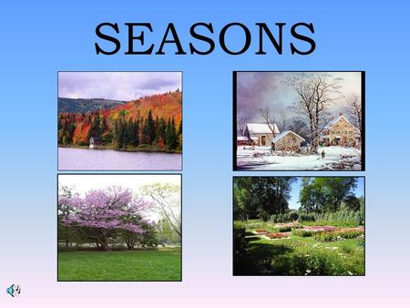SEASONS. AUTUMN Insert video clip from United Streaming here. Title: Seasons Under the Sun: Autumn Clip: Autumn is a Season of Change (01:00)