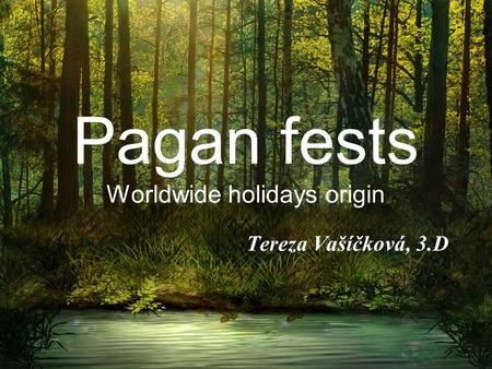 Pagan fests Worldwide holidays origin Tereza Vašíčková, 3.D.
