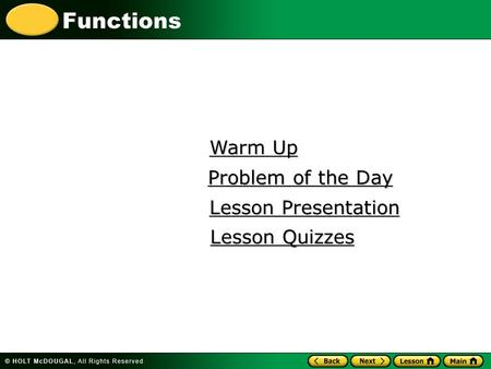 Functions Warm Up Warm Up Lesson Presentation Lesson Presentation Problem of the Day Problem of the Day Lesson Quizzes Lesson Quizzes.