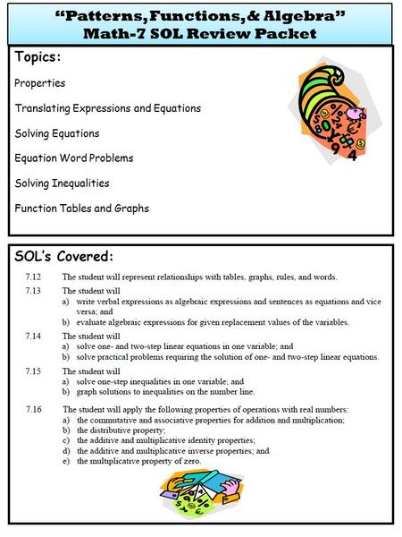 SOL's Covered: Topics: Properties Translating Expressions and Equations Solving Equations Equation Word Problems Solving Inequalities Function Tables and.