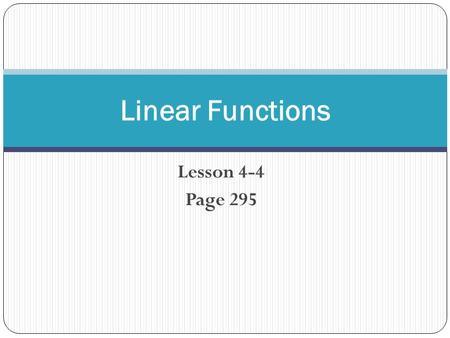 Lesson 4-4 Page 295 Linear Functions. Understand how to use tables and graphs to represent functions.