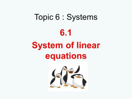 Topic 6 : Systems 6.1 System of linear equations.