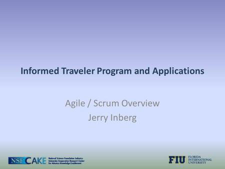 Informed Traveler Program and Applications Agile / Scrum Overview Jerry Inberg.