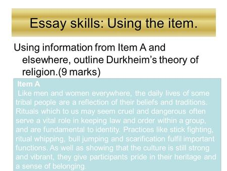 Using information from Item A and elsewhere, outline Durkheim's theory of religion.(9 marks) Essay skills: Using the item. Item A Like men and women everywhere,