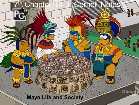 7 th Chapter 14-3 Cornell Notes Maya Life and Society.