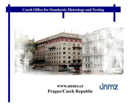 Czech Office for Standards, Metrology and Testing www.unmz.cz Prague/Czech Republic.