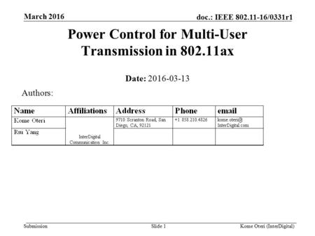 Submission doc.: IEEE 802.11-16/0331r1 March 2016 Kome Oteri (InterDigital)Slide 1 Power Control for Multi-User Transmission in 802.11ax Date: 2016-03-13.