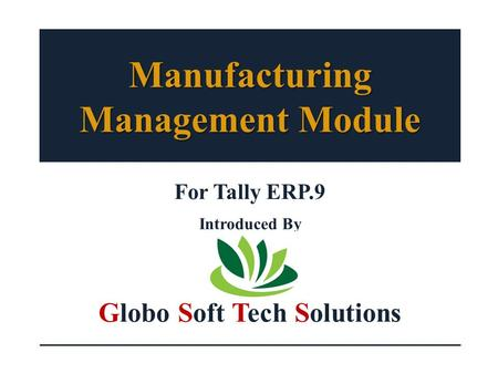 Manufacturing Management Module For Tally ERP.9 Introduced By Globo Soft Tech Solutions.
