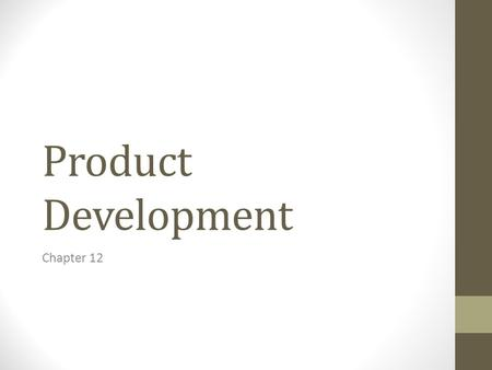 Product Development Chapter 12. Vocabulary Research and development (R&D): the process of gathering information and using that information to develop.
