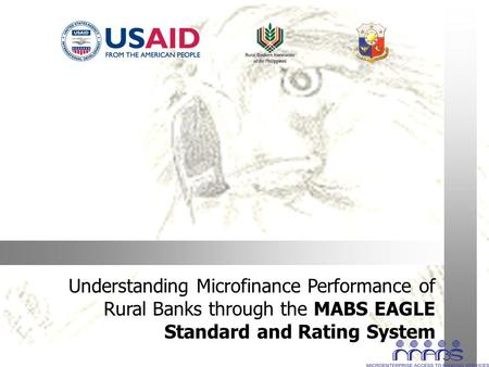 Understanding Microfinance Performance of Rural Banks through the MABS EAGLE Standard and Rating System.
