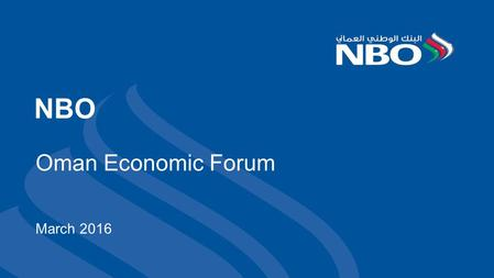 1 NBO Oman Economic Forum March 2016. 2 Oman is the ideal location for businesses looking for a stable vantage point to access the booming Middle East,