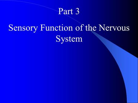 "Part 3 Sensory Function of the Nervous System. I Sensory pathways Sensory systems allow us to detect, analyze and respond to our environment "" ascending."