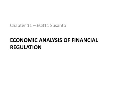 ECONOMIC ANALYSIS OF FINANCIAL REGULATION Chapter 11 – EC311 Susanto.