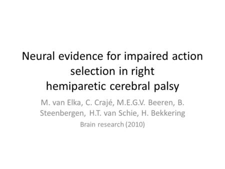 Neural evidence for impaired action selection in right hemiparetic cerebral palsy M. van Elka, C. Crajé, M.E.G.V. Beeren, B. Steenbergen, H.T. van Schie,