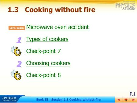 P.1 Book E3 Section 1.3 Cooking without fire Microwave oven accident Types of cookers Check-point 7 Choosing cookers Check-point 8 1.3Cooking without fire.