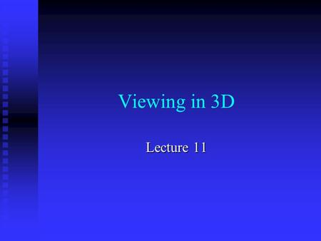 Viewing in 3D Lecture 11. Viewing in 3D2 u The 3D viewing process is inherently more complex than is the 2D viewing process. F In 2D, we simply specify.