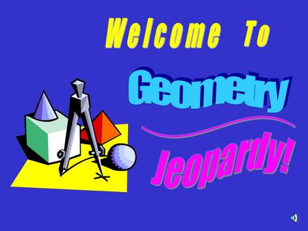 Enjoy Geometry Jeopardy! Choose players or groups - Individuals or Teams can play! Plan a way for contestants to indicate they want to answer (tap desk,