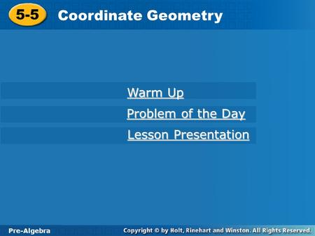 Pre-Algebra 5-5 Coordinate Geometry 5-5 Coordinate Geometry Pre-Algebra Warm Up Warm Up Problem of the Day Problem of the Day Lesson Presentation Lesson.