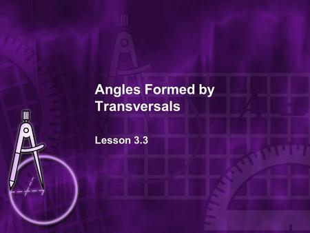 Angles Formed by Transversals Lesson 3.3. Objectives Identify angles formed by transversals.