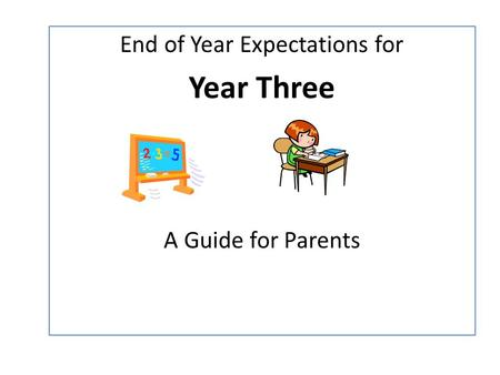 End of Year Expectations for Year Three A Guide for Parents.