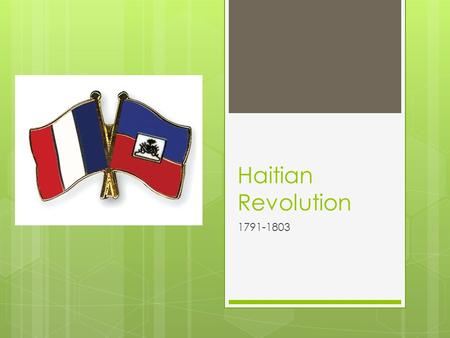 Haitian Revolution 1791-1803. Important People  Toussaint L'Ouverture joined rebels and helped lead the revolution.  Whites owned the slaves and were.