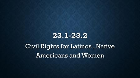 23.1-23.2 Civil Rights for Latinos, Native Americans and Women.