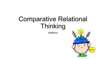 Comparative Relational Thinking Addition. Let's Review Are these equations true or false? 5 = 3 + 2 TRUE 765 = 756 FALSE.