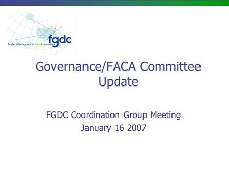 Governance/FACA Committee Update FGDC Coordination Group Meeting January 16 2007.