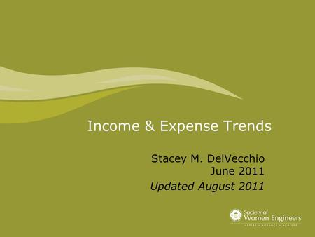 Income & Expense Trends Stacey M. DelVecchio June 2011 Updated August 2011.