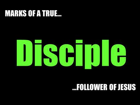 …FOLLOWER OF JESUS Disciple MARKS OF A TRUE…. New Life, New Name, New Mission John 1:40-41.
