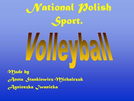 National Polish Sport. Made by Aneta Stankiewicz-Michalczuk Agnieszka Iwanicka.