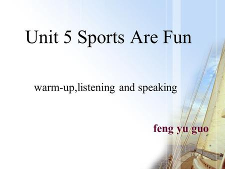 Unit 5 Sports Are Fun feng yu guo warm-up,listening and speaking.