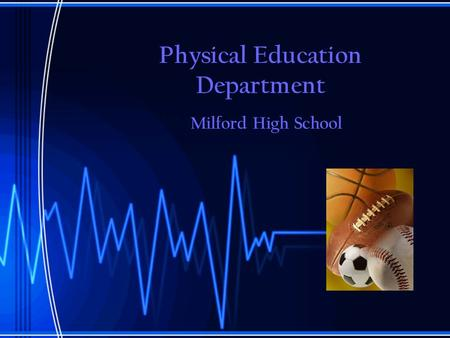 Physical Education Department Milford High School.