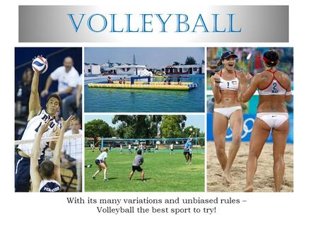 Volleyball With its many variations and unbiased rules – Volleyball the best sport to try!