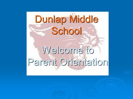 Welcome to Parent Orientation Dunlap Middle School.