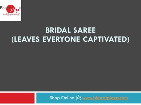 Shop  BRIDAL SAREE (LEAVES EVERYONE CAPTIVATED)