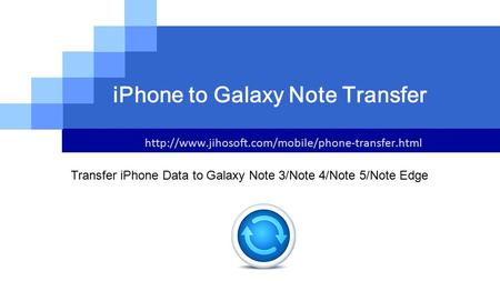 LOGO  iPhone to Galaxy Note Transfer Transfer iPhone Data to Galaxy Note 3/Note 4/Note 5/Note Edge.