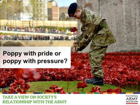 Poppy with pride or poppy with pressure?. This PowerPoint presentation contains a selection of images and archives which students can use to prompt discussion.