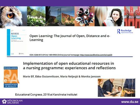 Implementation of open educational resources in a nursing programme: experiences and reflections Educational Congress, 2016 at Karolinska Institutet.