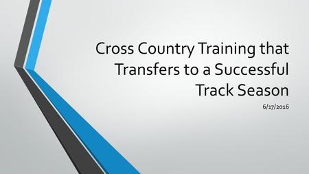 Cross Country Training that Transfers to a Successful Track Season 6/17/2016.