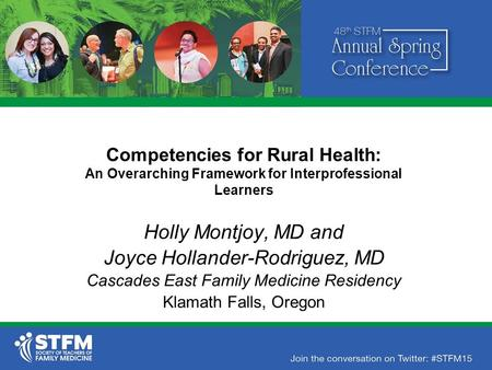 Competencies for Rural Health: An Overarching Framework for Interprofessional Learners Holly Montjoy, MD and Joyce Hollander-Rodriguez, MD Cascades East.