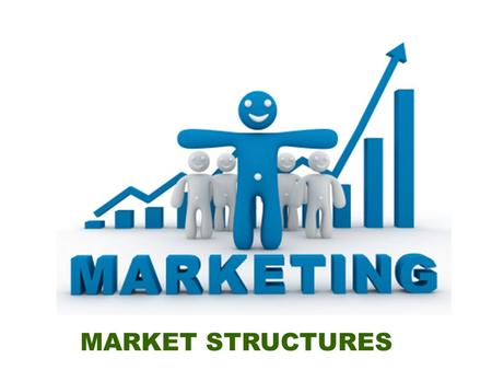 MARKET STRUCTURES. Market is a set of buyers and sellers, who through their interaction, determine the price of goods.